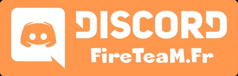 Cliquez pour rejoindre le Discord FireTeaM.Fr